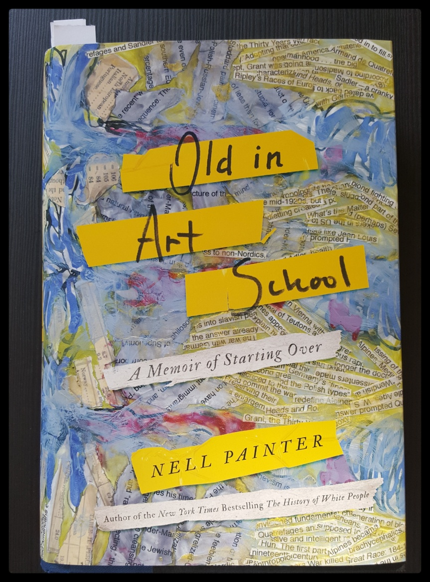 Old in Art School by Nell Painter. I recommend.